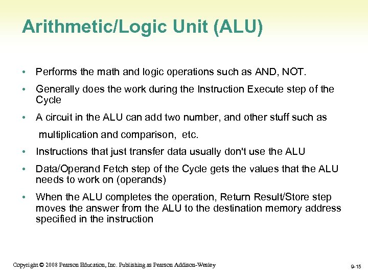 Arithmetic/Logic Unit (ALU) • Performs the math and logic operations such as AND, NOT.