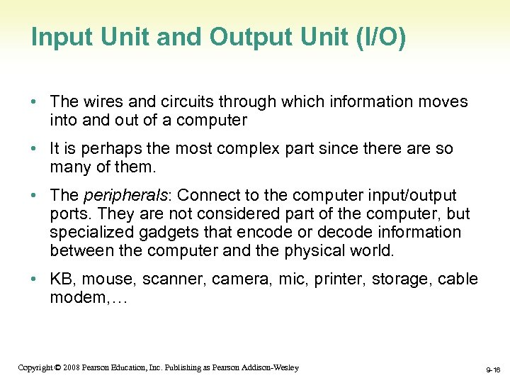 Input Unit and Output Unit (I/O) • The wires and circuits through which information