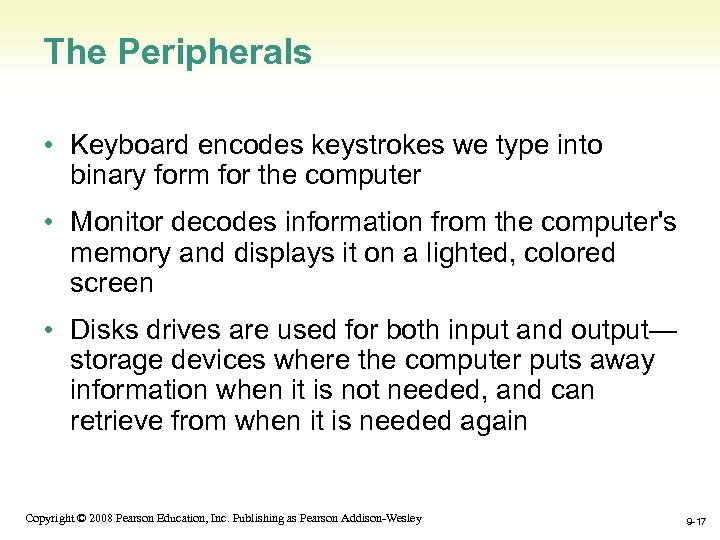 The Peripherals • Keyboard encodes keystrokes we type into binary form for the computer