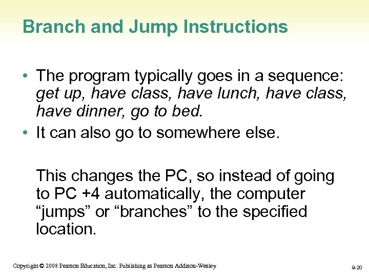 Branch and Jump Instructions • The program typically goes in a sequence: get up,