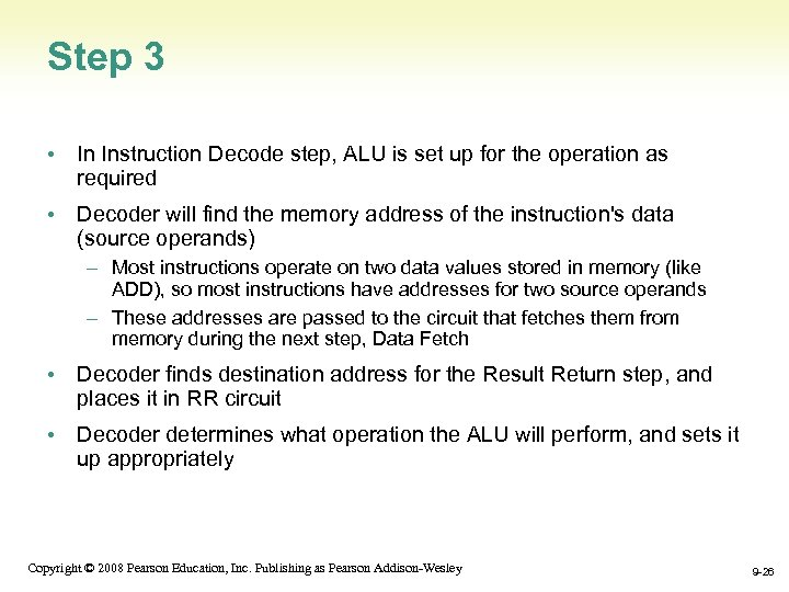 Step 3 • In Instruction Decode step, ALU is set up for the operation