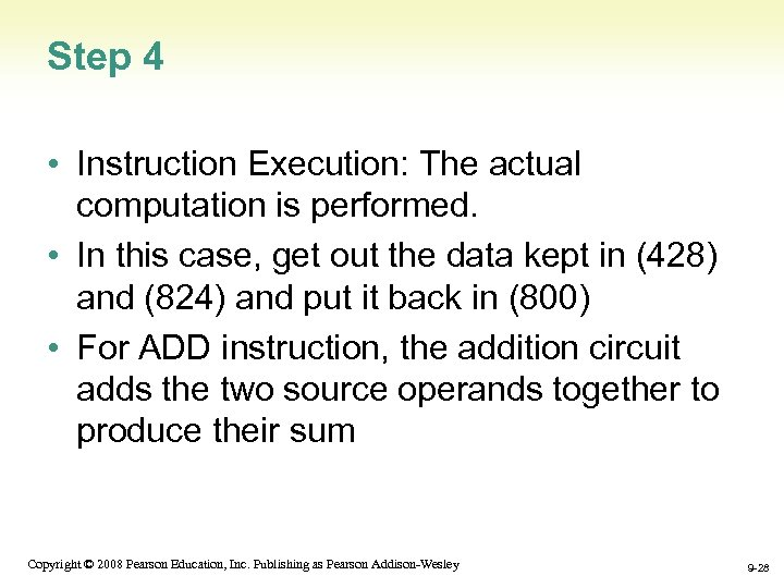 Step 4 • Instruction Execution: The actual computation is performed. • In this case,