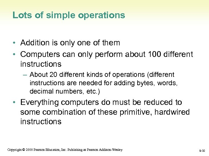 Lots of simple operations • Addition is only one of them • Computers can