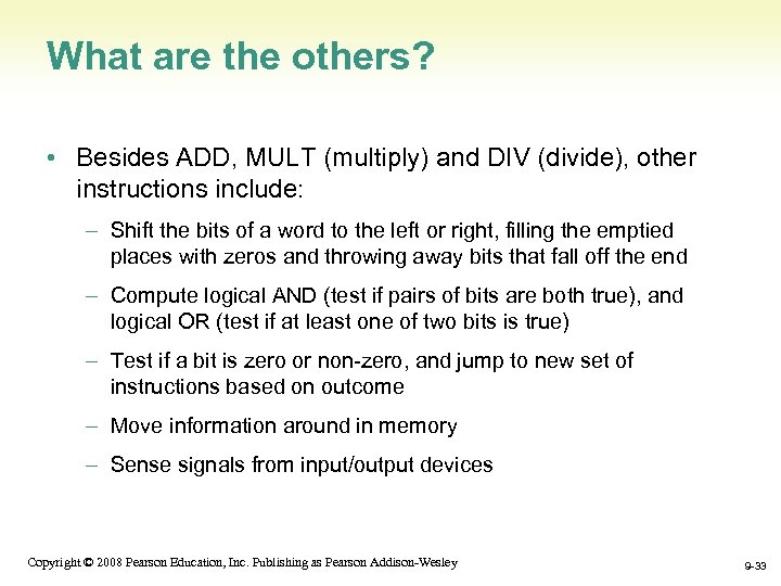 What are the others? • Besides ADD, MULT (multiply) and DIV (divide), other instructions