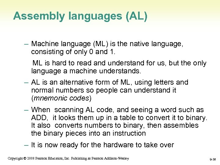 Assembly languages (AL) – Machine language (ML) is the native language, consisting of only