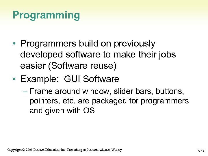 Programming • Programmers build on previously developed software to make their jobs easier (Software