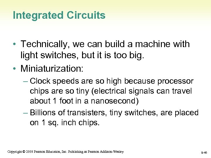 Integrated Circuits • Technically, we can build a machine with light switches, but it
