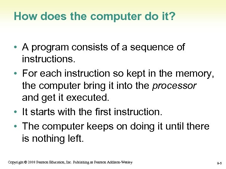 How does the computer do it? • A program consists of a sequence of