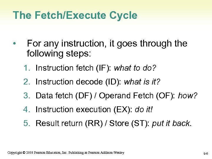 The Fetch/Execute Cycle • For any instruction, it goes through the following steps: 1.