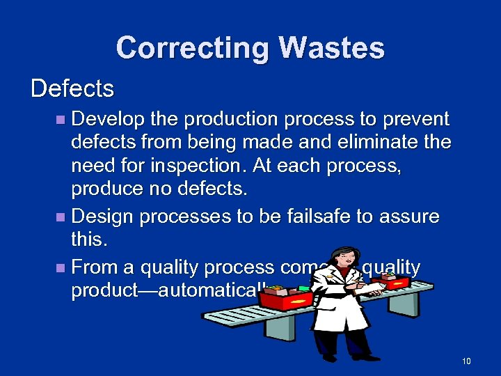 Correcting Wastes Defects n Develop the production process to prevent defects from being made