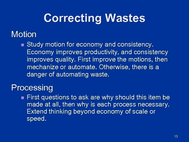 Correcting Wastes Motion n Study motion for economy and consistency. Economy improves productivity, and