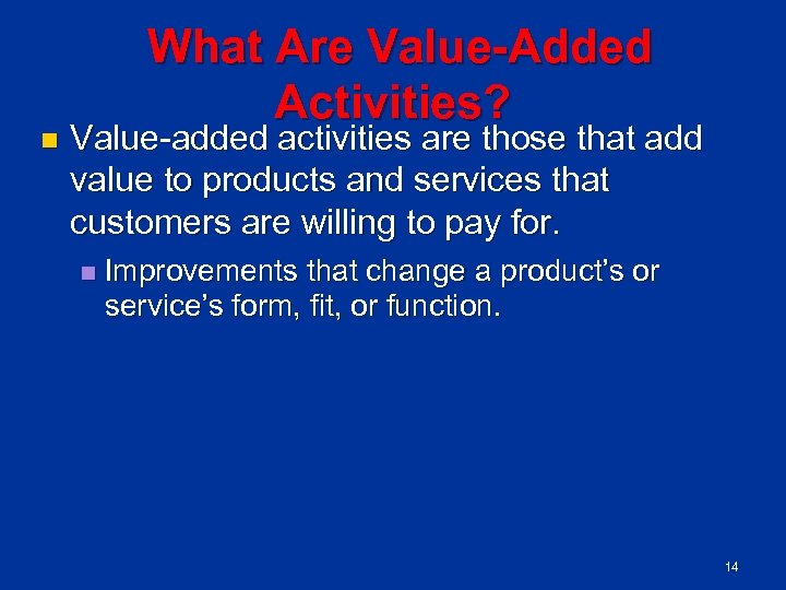 n What Are Value Added Activities? Value added activities are those that add value