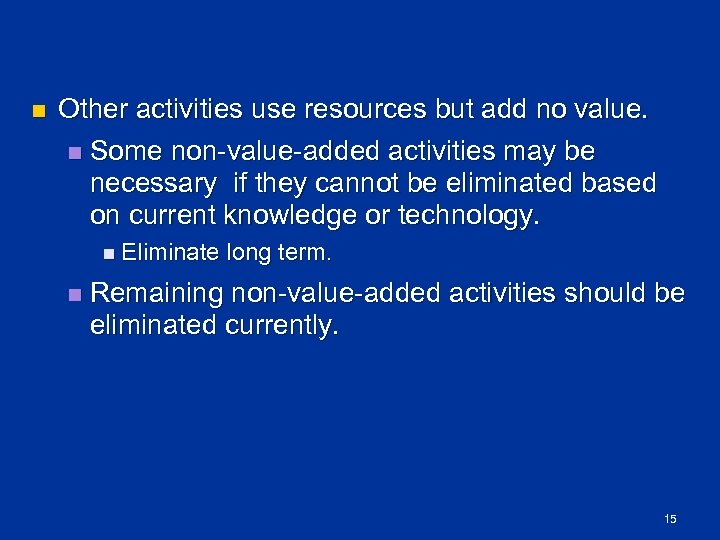 n Other activities use resources but add no value. n Some non value added