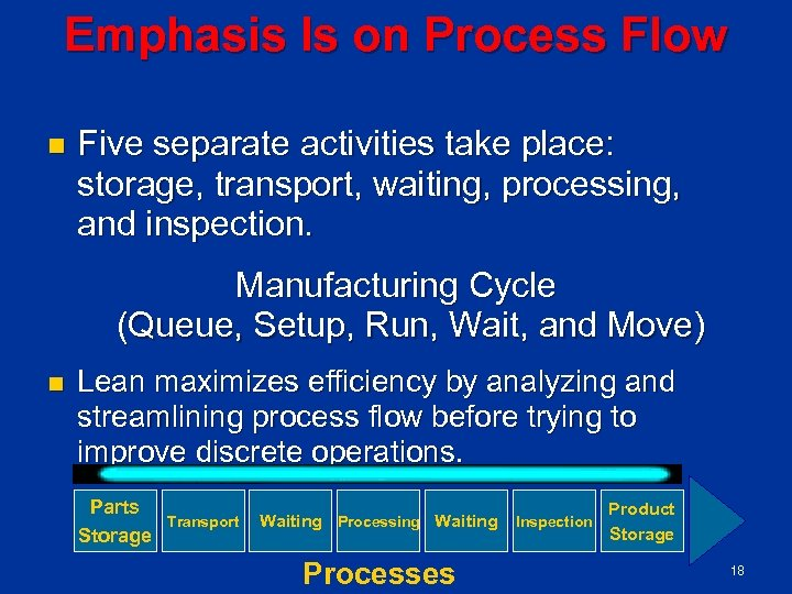 Emphasis Is on Process Flow n Five separate activities take place: storage, transport, waiting,