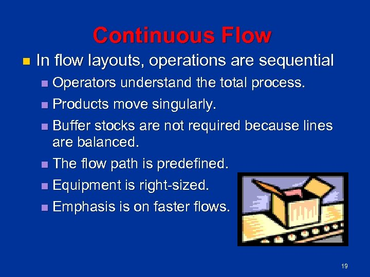 Continuous Flow n In flow layouts, operations are sequential Operators understand the total process.
