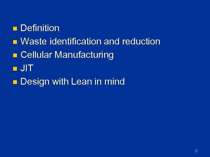 Definition n Waste identification and reduction n Cellular Manufacturing n JIT n Design with