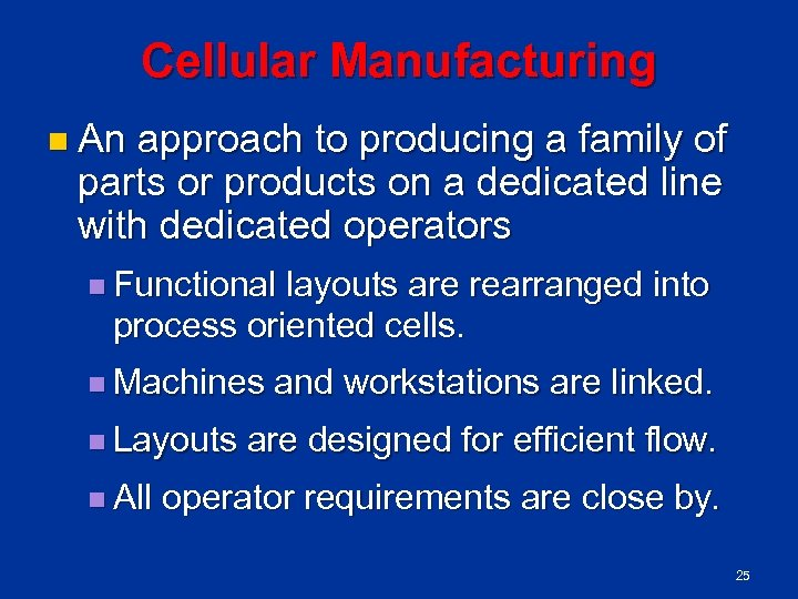 Cellular Manufacturing n An approach to producing a family of parts or products on