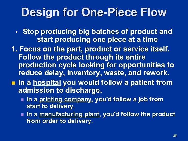 Design for One Piece Flow Stop producing big batches of product and start producing