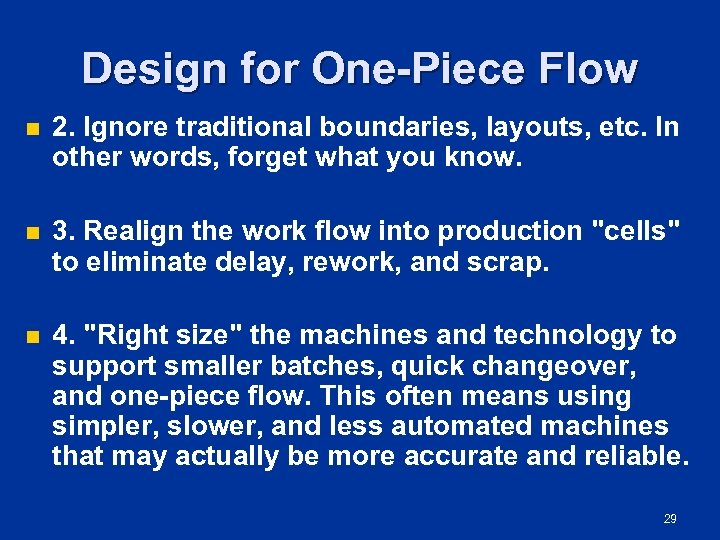 Design for One Piece Flow n 2. Ignore traditional boundaries, layouts, etc. In other