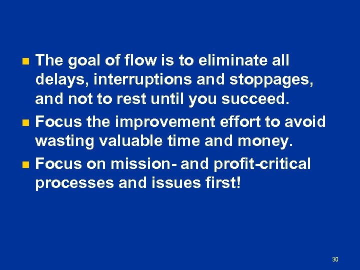 n n n The goal of flow is to eliminate all delays, interruptions and