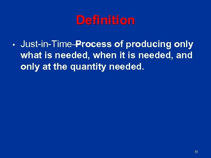 Definition • Just in Time— Process of producing only what is needed, when it