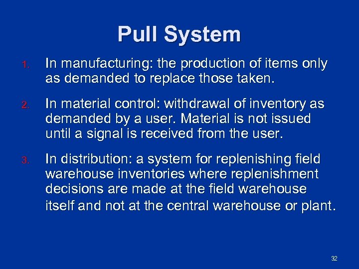 Pull System 1. In manufacturing: the production of items only as demanded to replace