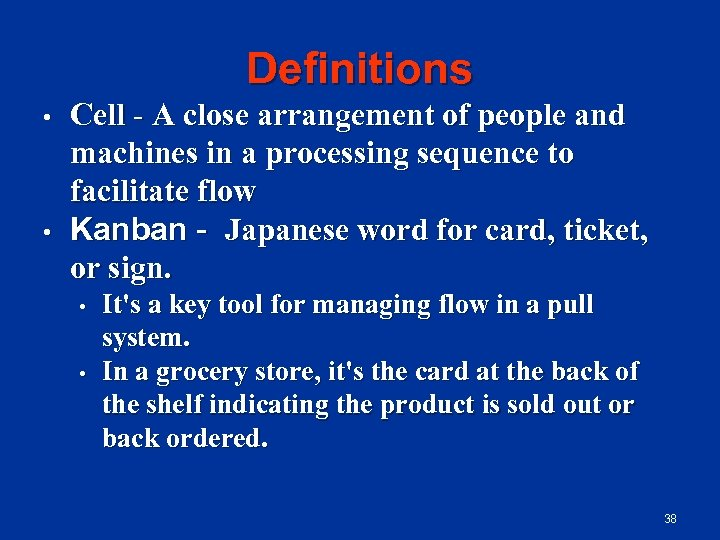 Definitions • • Cell - A close arrangement of people and machines in a