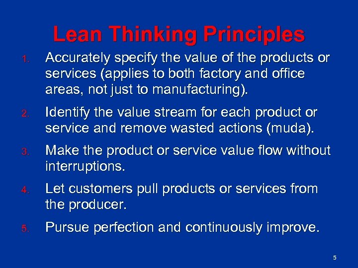Lean Thinking Principles 1. Accurately specify the value of the products or services (applies