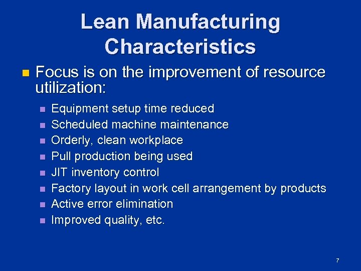 Lean Manufacturing Characteristics n Focus is on the improvement of resource utilization: n n