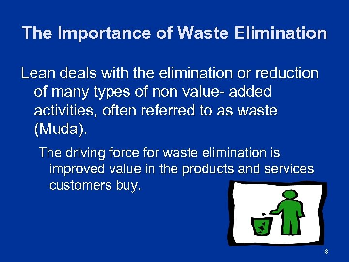The Importance of Waste Elimination Lean deals with the elimination or reduction of many
