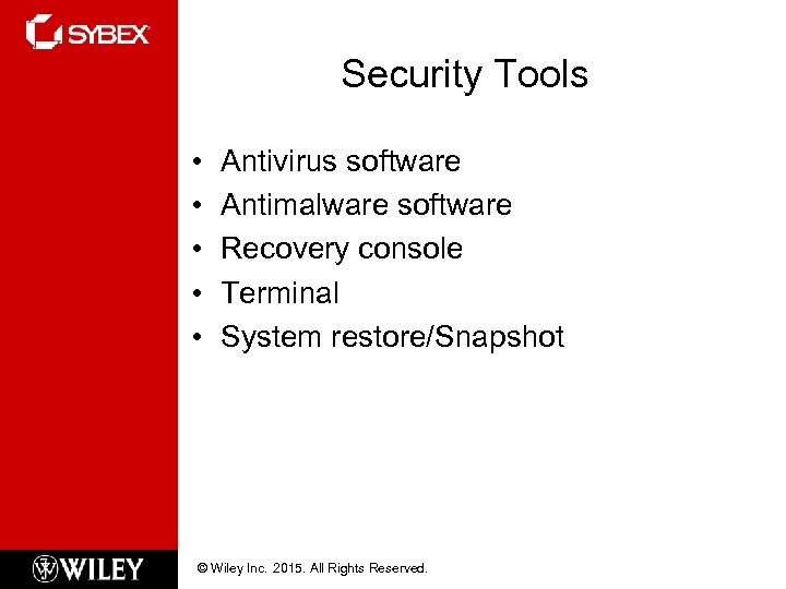 Security Tools • • • Antivirus software Antimalware software Recovery console Terminal System restore/Snapshot