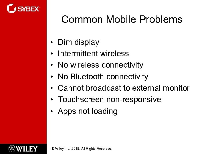 Common Mobile Problems • • Dim display Intermittent wireless No wireless connectivity No Bluetooth