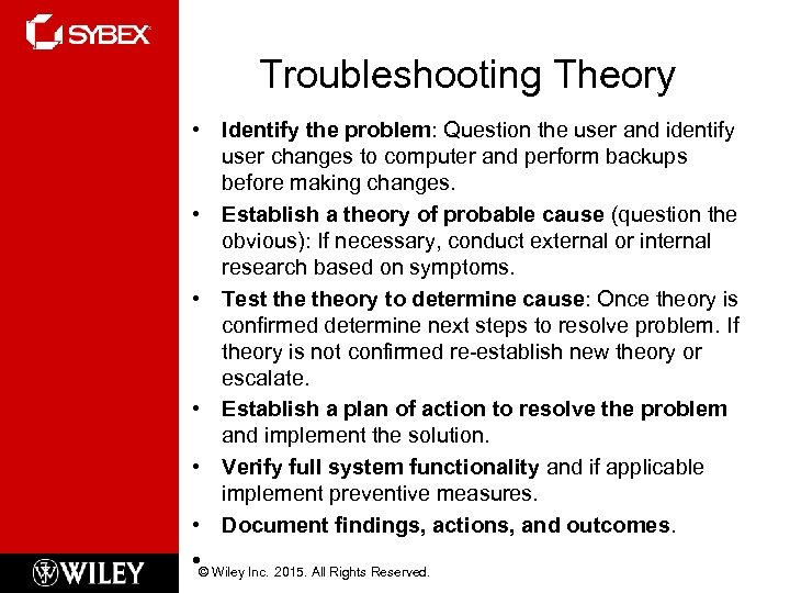 Troubleshooting Theory • Identify the problem: Question the user and identify user changes to