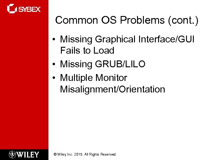 Common OS Problems (cont. ) • Missing Graphical Interface/GUI Fails to Load • Missing