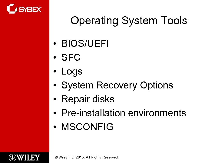 Operating System Tools • • BIOS/UEFI SFC Logs System Recovery Options Repair disks Pre-installation