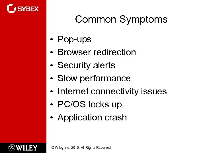 Common Symptoms • • Pop-ups Browser redirection Security alerts Slow performance Internet connectivity issues