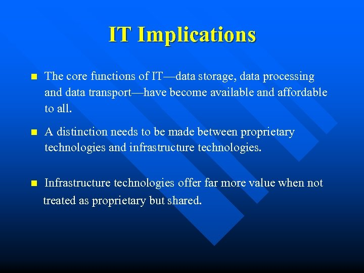 IT Implications n The core functions of IT—data storage, data processing and data transport—have