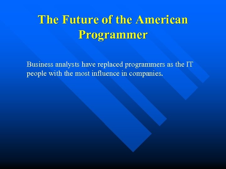 The Future of the American Programmer Business analysts have replaced programmers as the IT