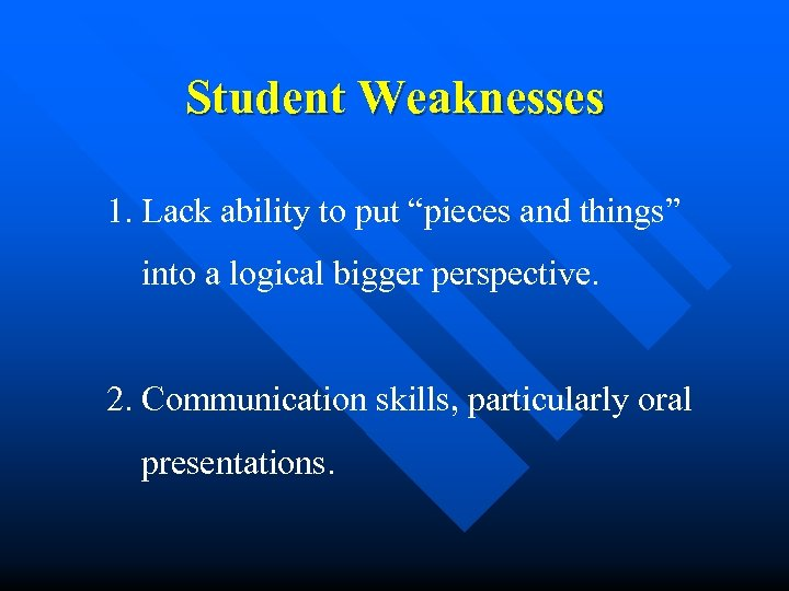 "Student Weaknesses 1. Lack ability to put ""pieces and things"" into a logical bigger"
