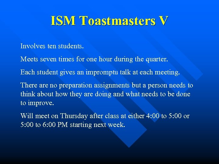 ISM Toastmasters V Involves ten students. Meets seven times for one hour during the