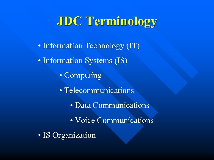 JDC Terminology • Information Technology (IT) • Information Systems (IS) • Computing • Telecommunications