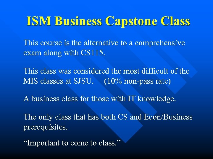 ISM Business Capstone Class This course is the alternative to a comprehensive exam along
