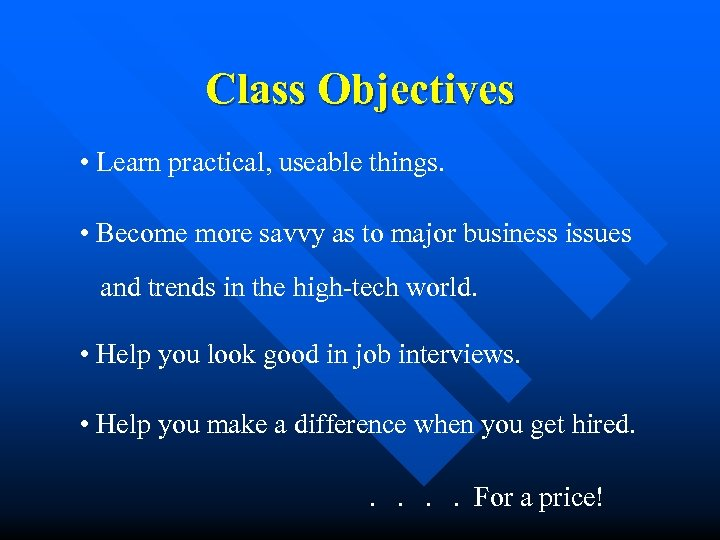 Class Objectives • Learn practical, useable things. • Become more savvy as to major