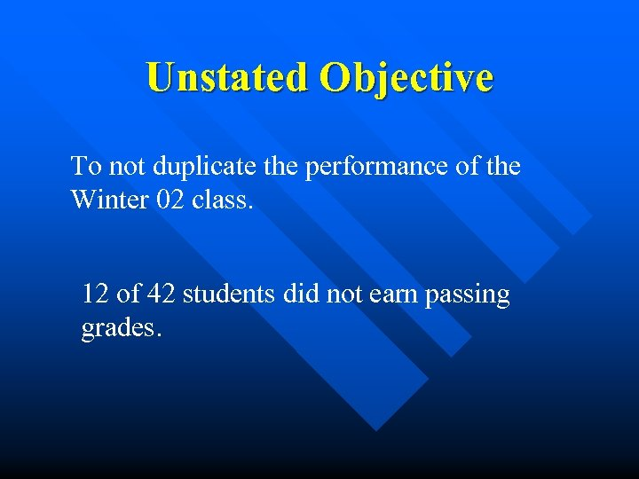 Unstated Objective To not duplicate the performance of the Winter 02 class. 12 of