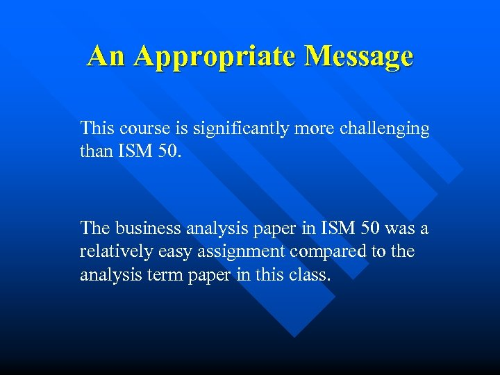An Appropriate Message This course is significantly more challenging than ISM 50. The business