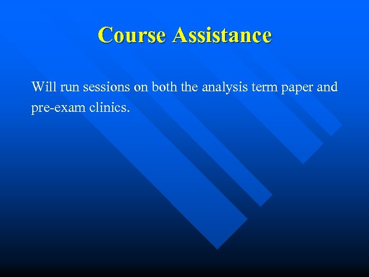 Course Assistance Will run sessions on both the analysis term paper and pre-exam clinics.