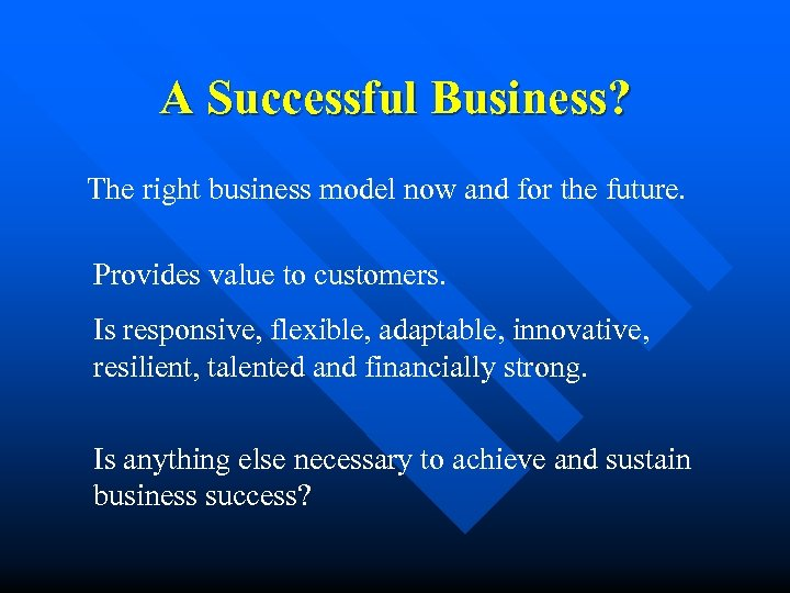 A Successful Business? The right business model now and for the future. Provides value