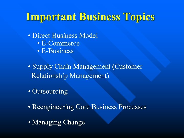 Important Business Topics • Direct Business Model • E-Commerce • E-Business • Supply Chain
