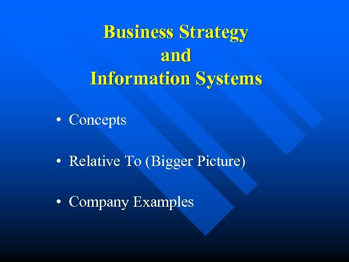 Business Strategy and Information Systems • Concepts • Relative To (Bigger Picture) • Company