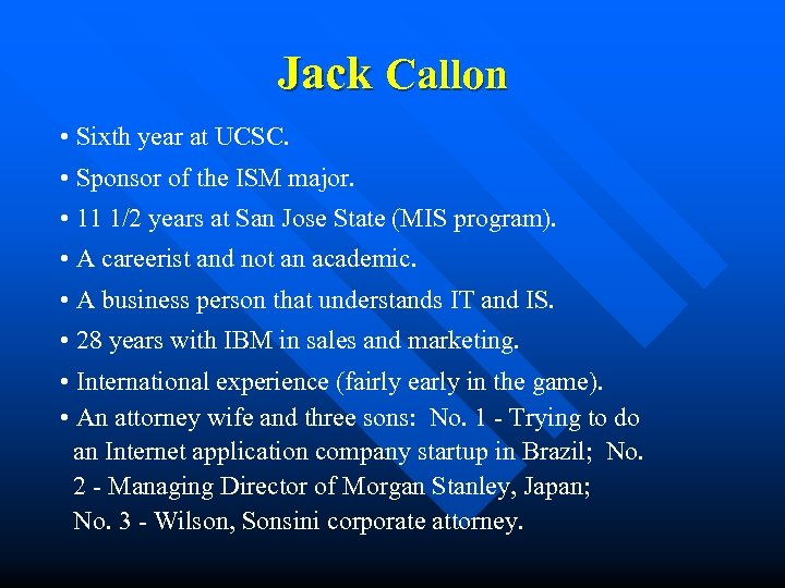 Jack Callon • Sixth year at UCSC. • Sponsor of the ISM major. •
